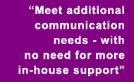 Meet additional communication neeeds with no need for more in-house support